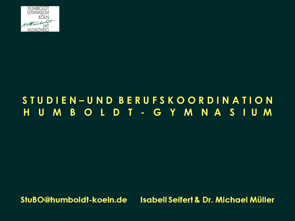 S T U D I E N – U N D B E R U F S K O O R D I N A T I O N H U M B O L D T - G Y M N A S I U M StuBO@humboldt-koeln.de Isabell Seifert & Dr. Michael Mü