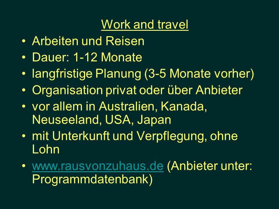Work and travel Arbeiten und Reisen Dauer: 1-12 Monate langfristige Planung (3-5 Monate vorher) Organisation privat oder über Anbieter vor allem in Au