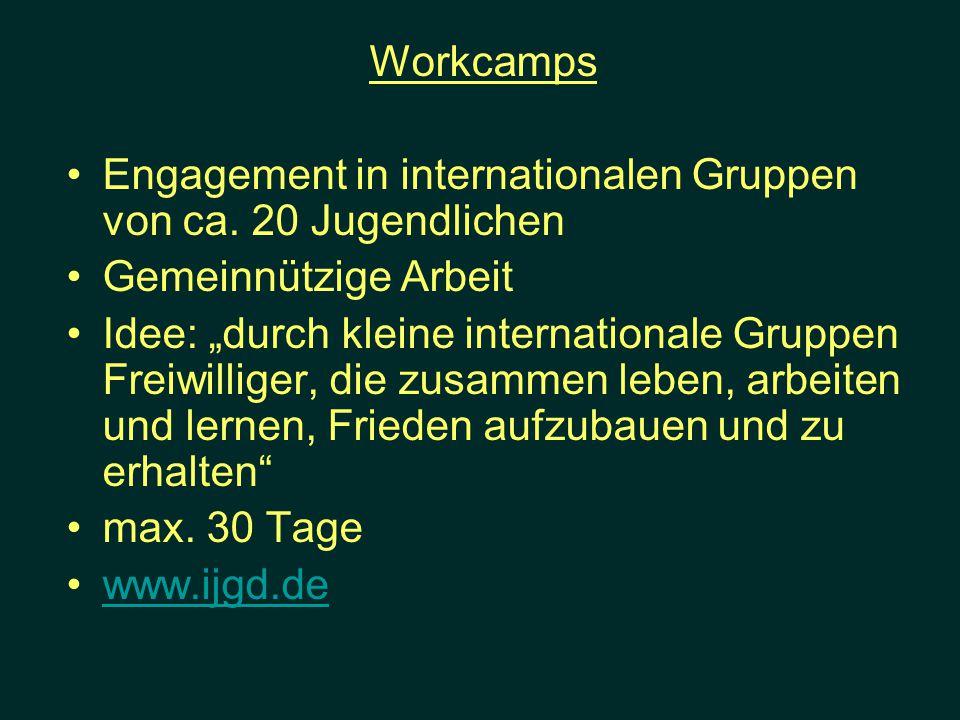 Workcamps Engagement in internationalen Gruppen von ca. 20 Jugendlichen Gemeinnützige Arbeit Idee: durch kleine internationale Gruppen Freiwilliger, d