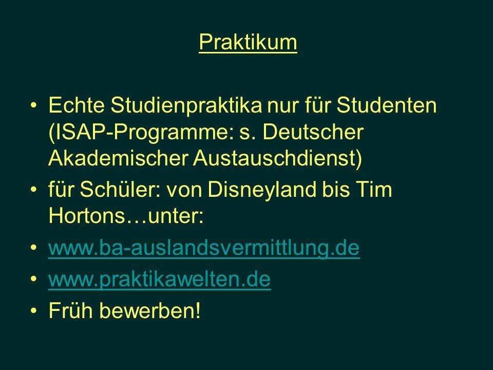 Praktikum Echte Studienpraktika nur für Studenten (ISAP-Programme: s. Deutscher Akademischer Austauschdienst) für Schüler: von Disneyland bis Tim Hort
