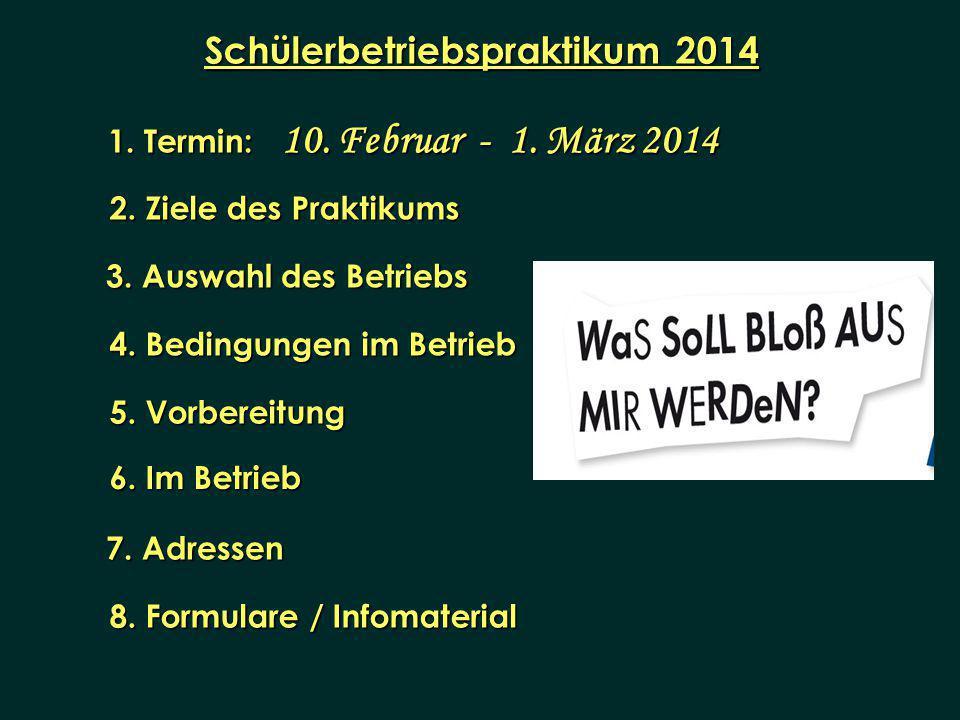 Schülerbetriebspraktikum 2014 1. Termin: 10. Februar - 1. März 2014 2. Ziele des Praktikums 3. Auswahl des Betriebs 4. Bedingungen im Betrieb 5. Vorbe