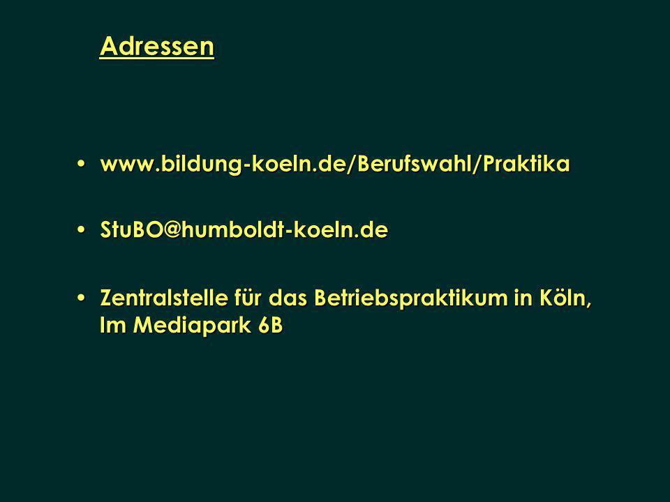 www.bildung-koeln.de/Berufswahl/Praktika www.bildung-koeln.de/Berufswahl/Praktika Adressen StuBO@humboldt-koeln.de StuBO@humboldt-koeln.de Zentralstel