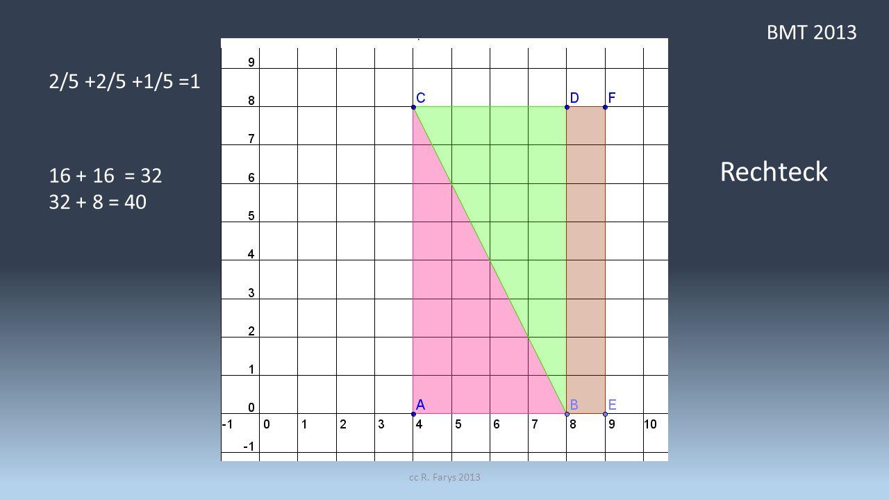 BMT 2013 2/5 +2/5 +1/5 =1 16 + 16 = 32 32 + 8 = 40 Rechteck cc R. Farys 2013