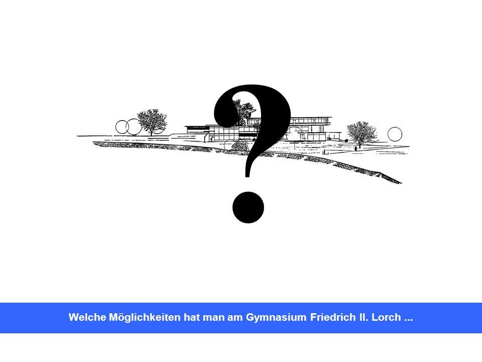 In Klasse 5 Welche Möglichkeiten hat man am Gymnasium Friedrich II. Lorch... Abitur Gymnasiale Oberstufe ?