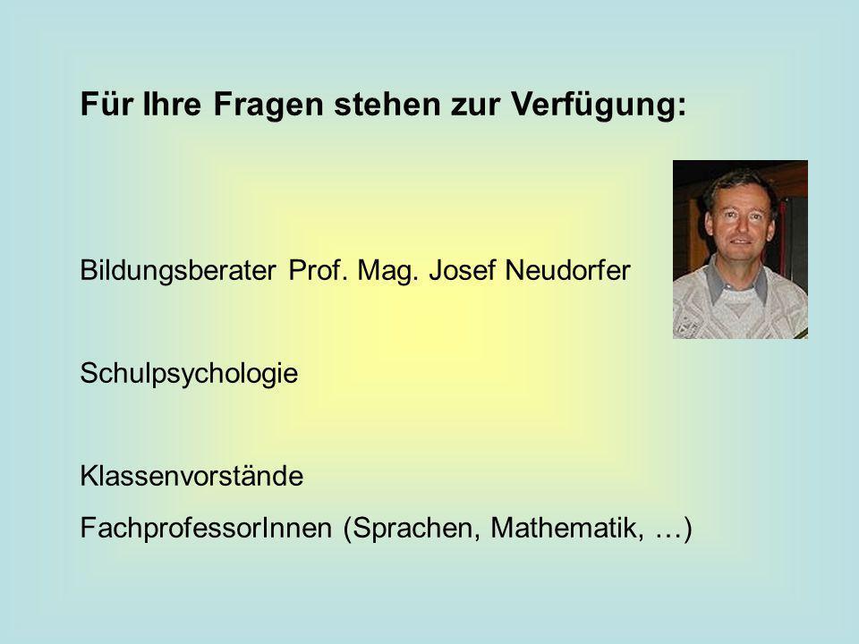 Für Ihre Fragen stehen zur Verfügung: Bildungsberater Prof. Mag. Josef Neudorfer Schulpsychologie Klassenvorstände FachprofessorInnen (Sprachen, Mathe