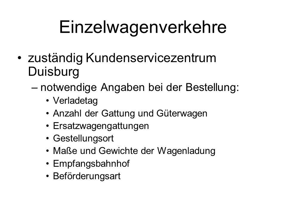Einzelwagenverkehre zuständig Kundenservicezentrum Duisburg –notwendige Angaben bei der Bestellung: Verladetag Anzahl der Gattung und Güterwagen Ersatzwagengattungen Gestellungsort Maße und Gewichte der Wagenladung Empfangsbahnhof Beförderungsart