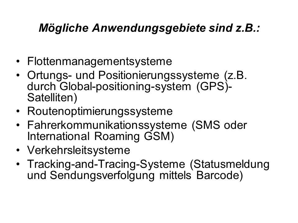 Mögliche Anwendungsgebiete sind z.B.: Flottenmanagementsysteme Ortungs- und Positionierungssysteme (z.B. durch Global-positioning-system (GPS)- Satell
