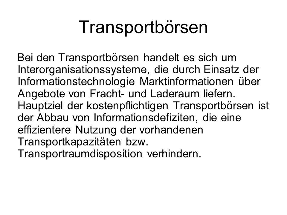 Transportbörsen Bei den Transportbörsen handelt es sich um Interorganisationssysteme, die durch Einsatz der Informationstechnologie Marktinformationen