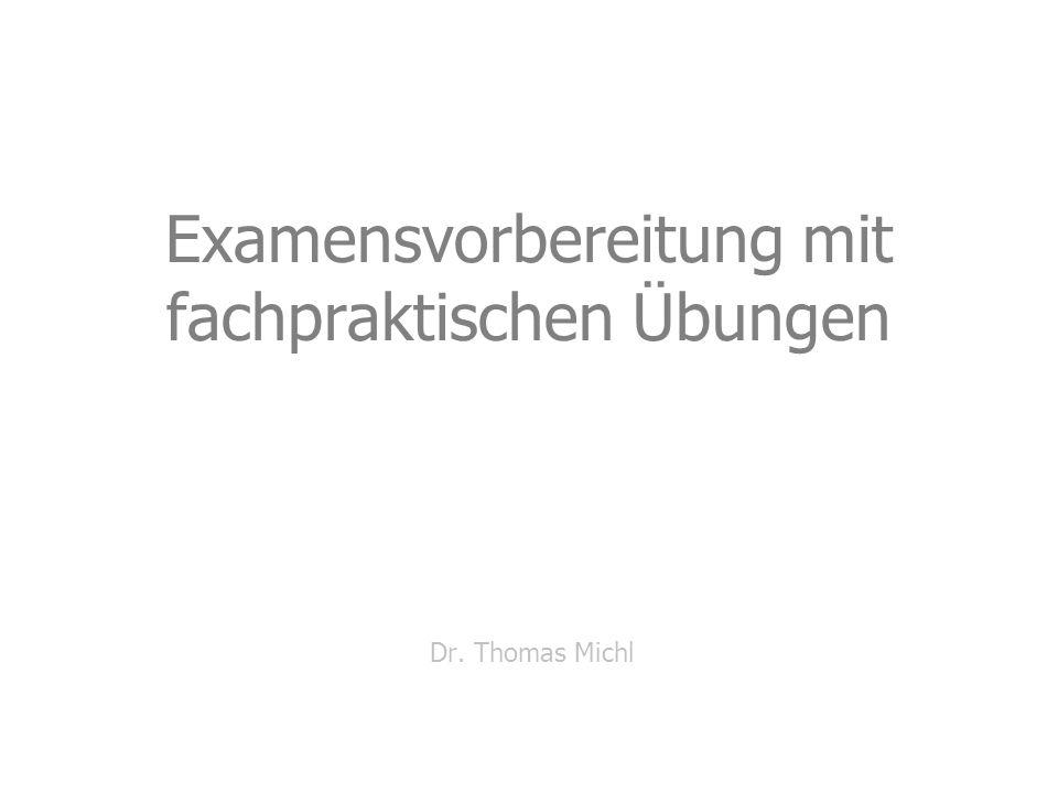 Examensvorbereitung mit fachpraktischen Übungen Dr. Thomas Michl