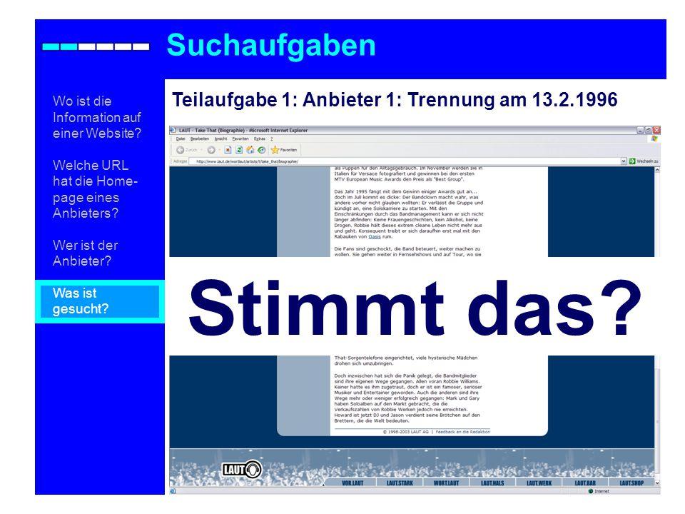 Teilaufgabe 1: Anbieter 1: Trennung am 13.2.1996 Suchaufgaben Wo ist die Information auf einer Website.