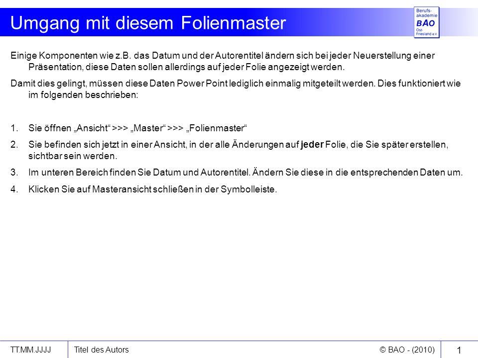 © BAO - (2010) Titel des AutorsTT.MM.JJJJ 1 Umgang mit diesem Folienmaster Einige Komponenten wie z.B.