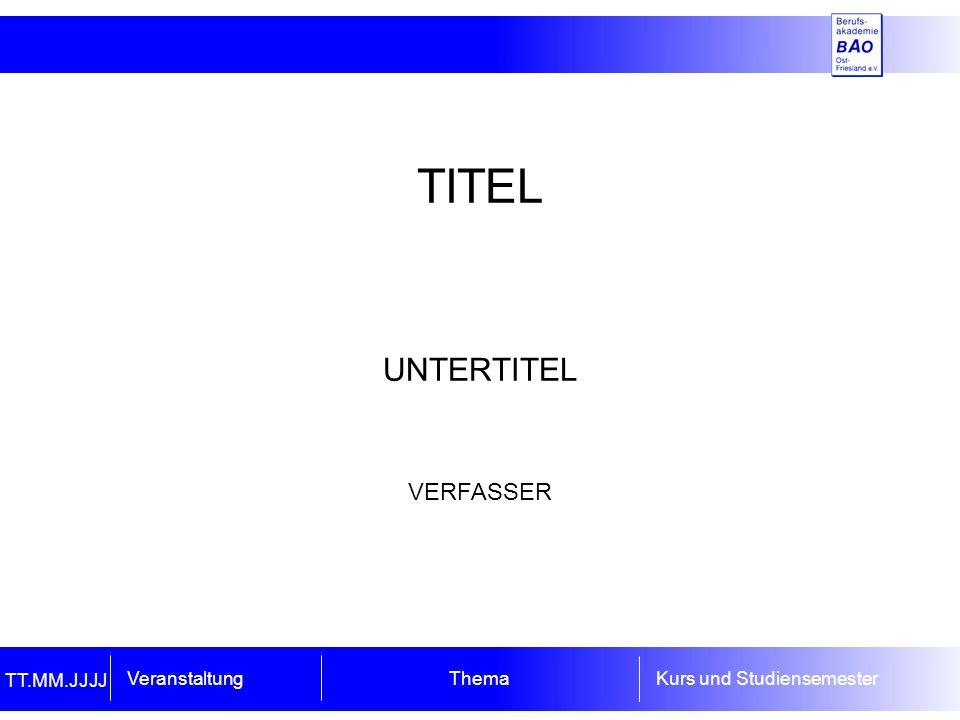 TITEL UNTERTITEL VERFASSER Veranstaltung ThemaKurs und Studiensemester TT.MM.JJJJ
