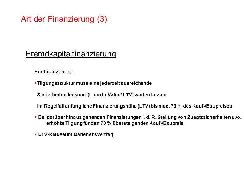 Art der Finanzierung (3) Fremdkapitalfinanzierung Endfinanzierung: Tilgungsstruktur muss eine jederzeit ausreichende Sicherheitendeckung (Loan to Valu