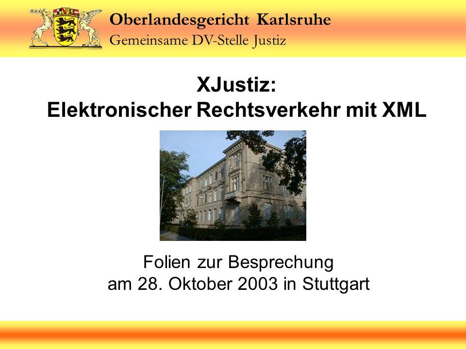 Oberlandesgericht Karlsruhe Gemeinsame DV-Stelle Justiz Folien zur Besprechung am 28. Oktober 2003 in Stuttgart XJustiz: Elektronischer Rechtsverkehr