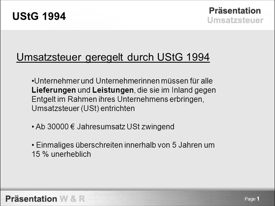 Page 1 UStG 1994 Umsatzsteuer geregelt durch UStG 1994 Unternehmer und Unternehmerinnen müssen für alle Lieferungen und Leistungen, die sie im Inland