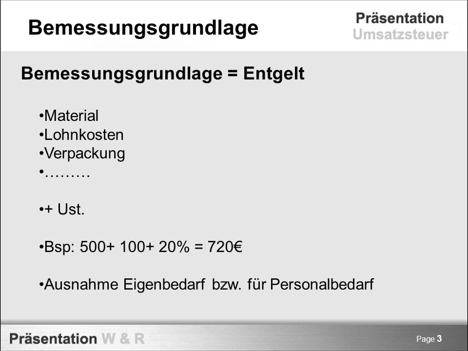 Page 3 Bemessungsgrundlage = Entgelt Material Lohnkosten Verpackung ……… + Ust. Bsp: 500+ 100+ 20% = 720 Ausnahme Eigenbedarf bzw. für Personalbedarf B
