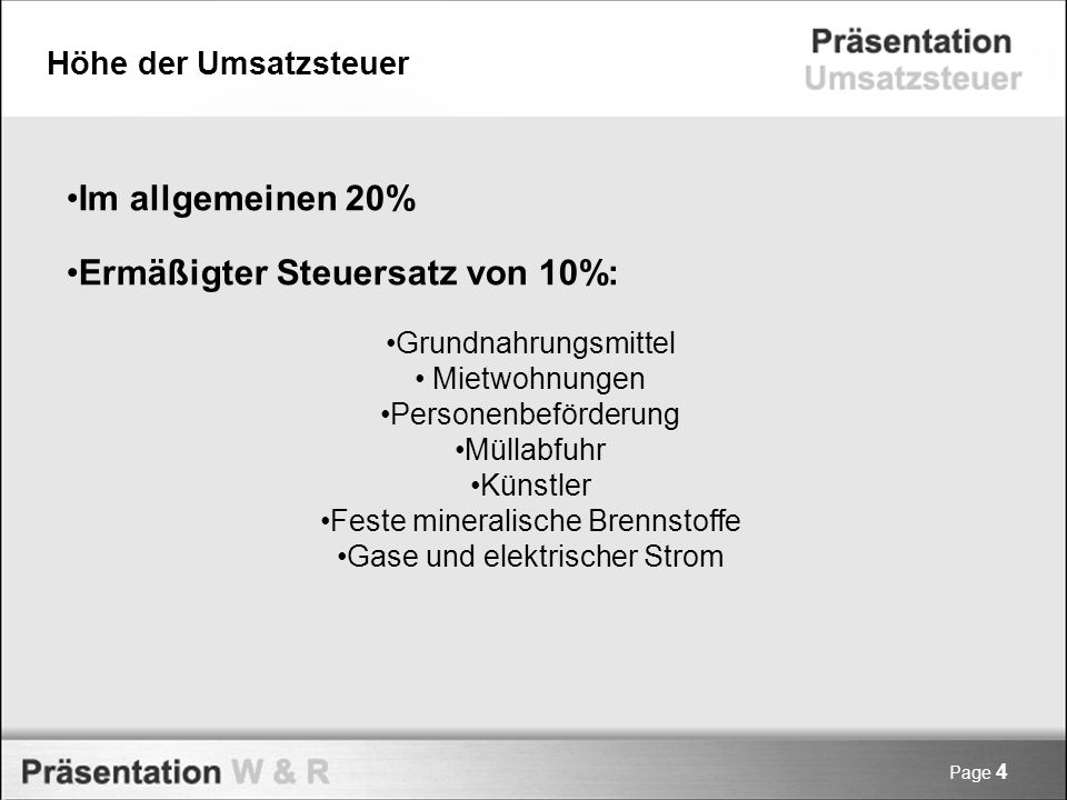Höhe der Umsatzsteuer Page 4 Im allgemeinen 20% Ermäßigter Steuersatz von 10%: Grundnahrungsmittel Mietwohnungen Personenbeförderung Müllabfuhr Künstl