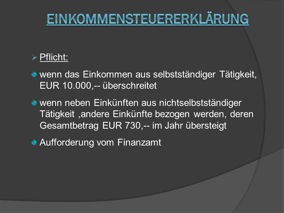 Pflicht: wenn das Einkommen aus selbstständiger Tätigkeit, EUR 10.000,-- überschreitet wenn neben Einkünften aus nichtselbstständiger Tätigkeit,andere