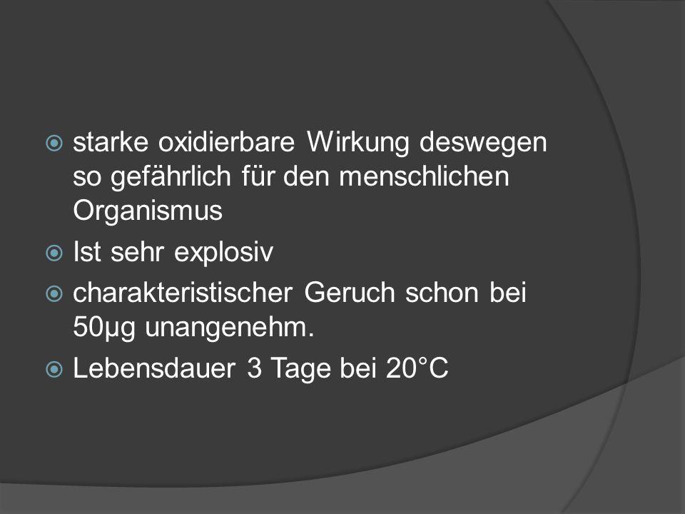 starke oxidierbare Wirkung deswegen so gefährlich für den menschlichen Organismus Ist sehr explosiv charakteristischer Geruch schon bei 50µg unangenehm.