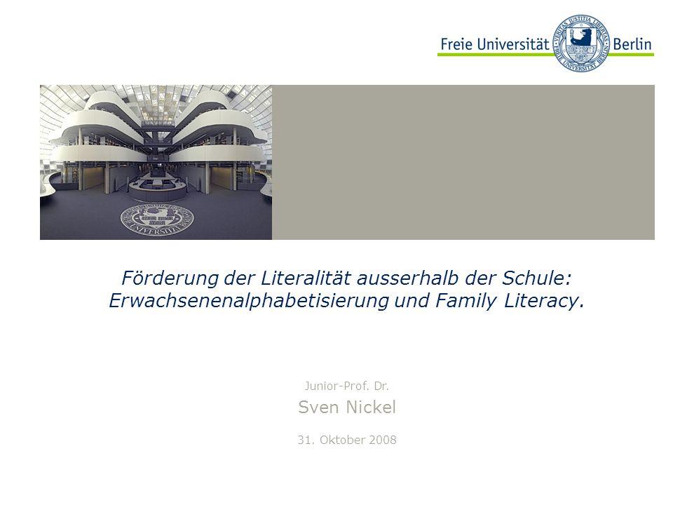 Förderung der Literalität ausserhalb der Schule: Erwachsenenalphabetisierung und Family Literacy. Junior-Prof. Dr. Sven Nickel 31. Oktober 2008