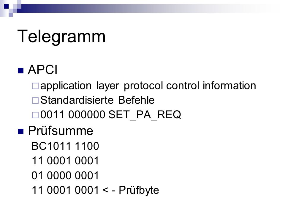 Telegramm APCI application layer protocol control information Standardisierte Befehle 0011 000000 SET_PA_REQ Prüfsumme BC1011 1100 11 0001 0001 01 000