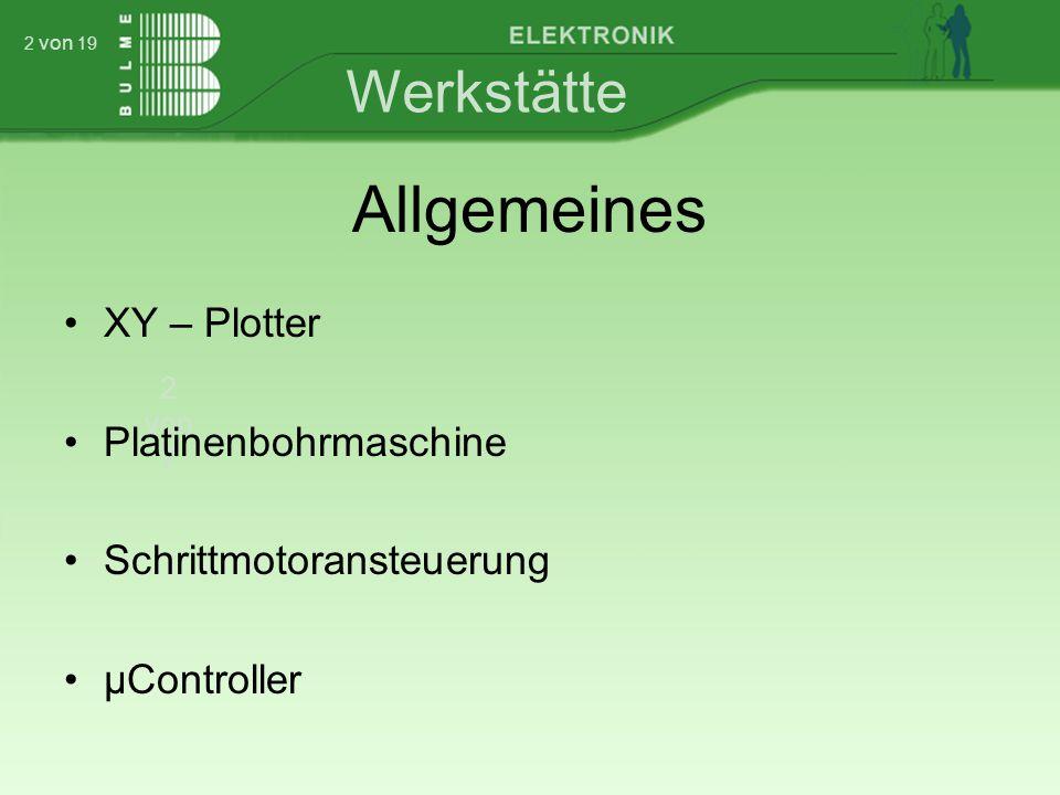 Werkstätte 2 von 7 2 von 19 Allgemeines XY – Plotter Platinenbohrmaschine Schrittmotoransteuerung µController