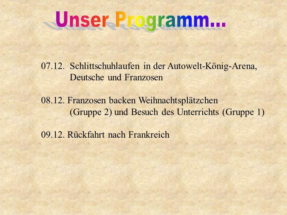 07.12. Schlittschuhlaufen in der Autowelt-König-Arena, Deutsche und Franzosen 08.12.