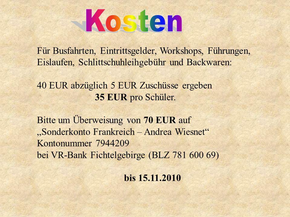 Für Busfahrten, Eintrittsgelder, Workshops, Führungen, Eislaufen, Schlittschuhleihgebühr und Backwaren: 40 EUR abzüglich 5 EUR Zuschüsse ergeben 35 EUR pro Schüler.