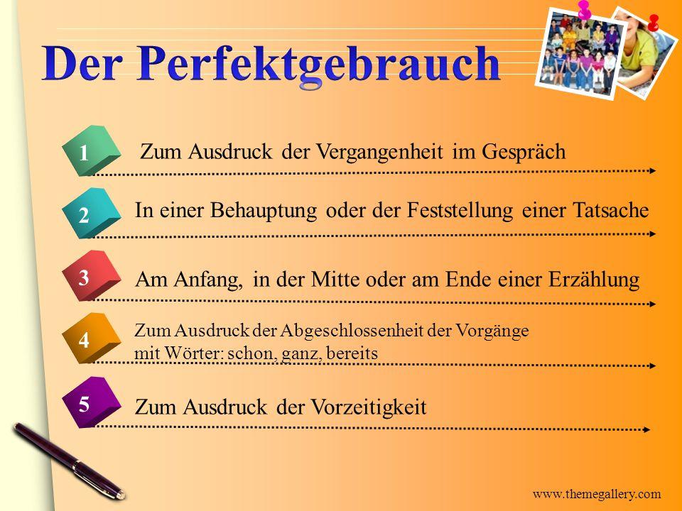 www.themegallery.com 4 Zum Ausdruck der Vergangenheit im Gespräch 1 2 3 5 In einer Behauptung oder der Feststellung einer Tatsache Am Anfang, in der M