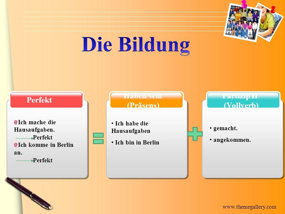 www.themegallery.com Partizip II (Vollverb) Haben/sein (Präsens) Perfekt Ich mache die Hausaufgaben. Perfekt Ich komme in Berlin an. Perfekt Ich habe