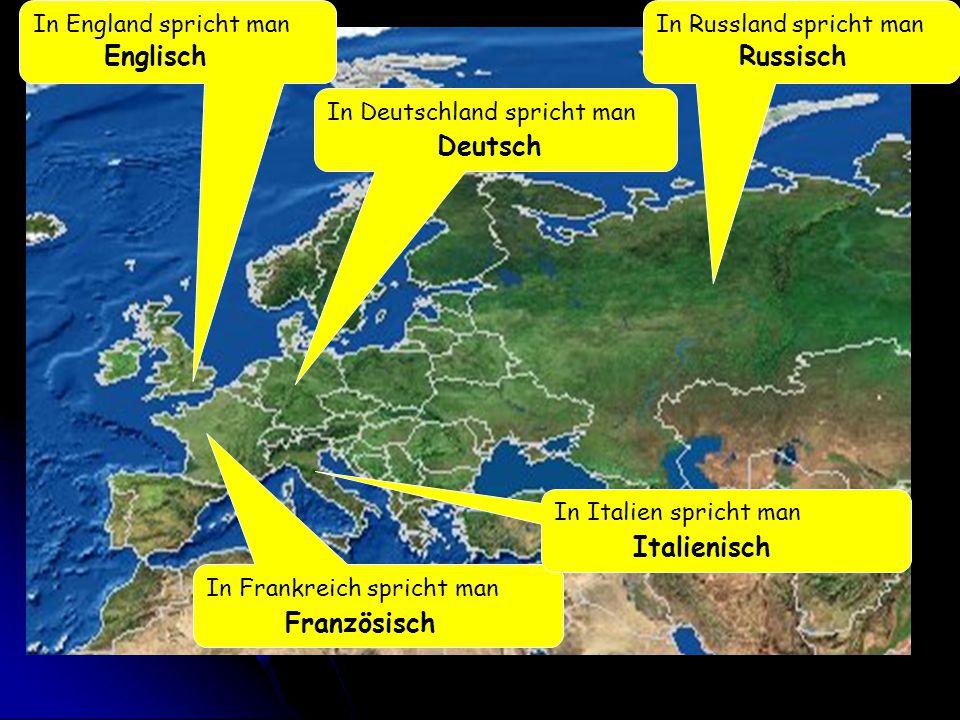 In England spricht man Englisch In Russland spricht man Russisch In Frankreich spricht man Französisch In Deutschland spricht man Deutsch In Italien s