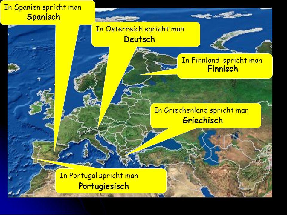 In Spanien spricht man Spanisch In Finnland spricht man Finnisch In Portugal spricht man Portugiesisch In Österreich spricht man Deutsch In Griechenla