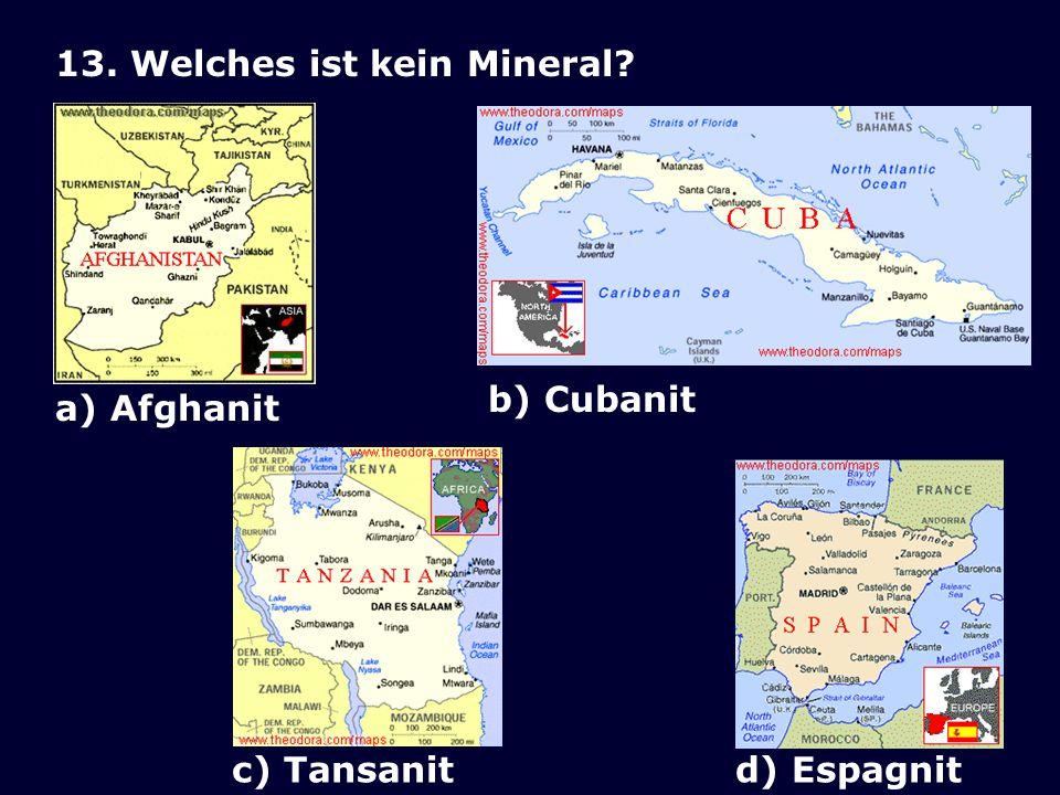 12. Welches Mineral gibt es nicht? a)Gabilit b)Silvialit c)Ericait d)Rosasit