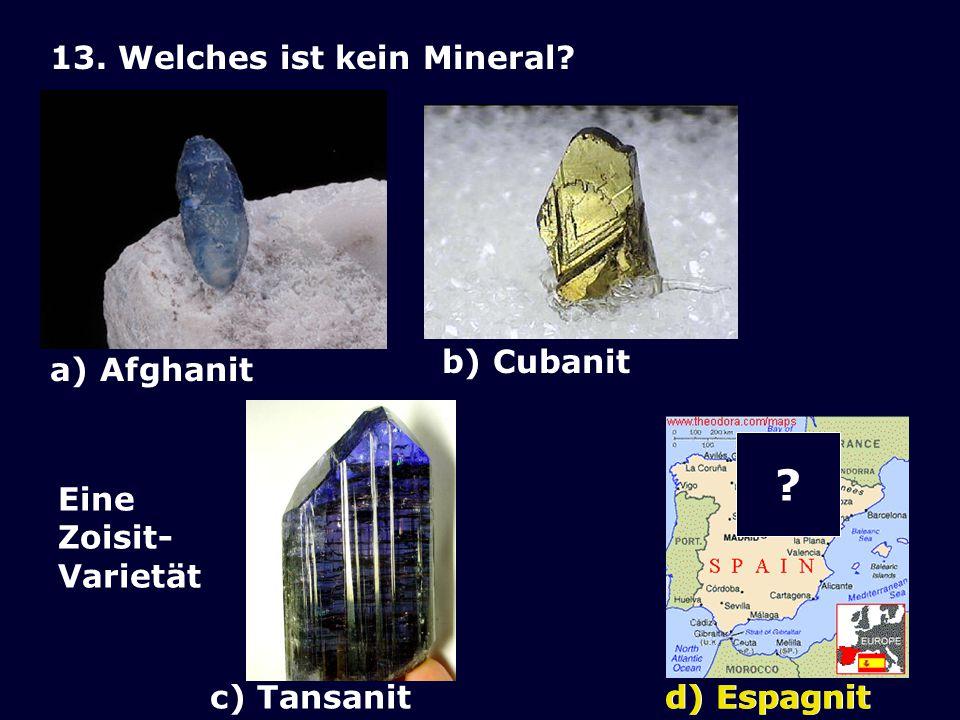 12.Welches Mineral gibt es nicht.