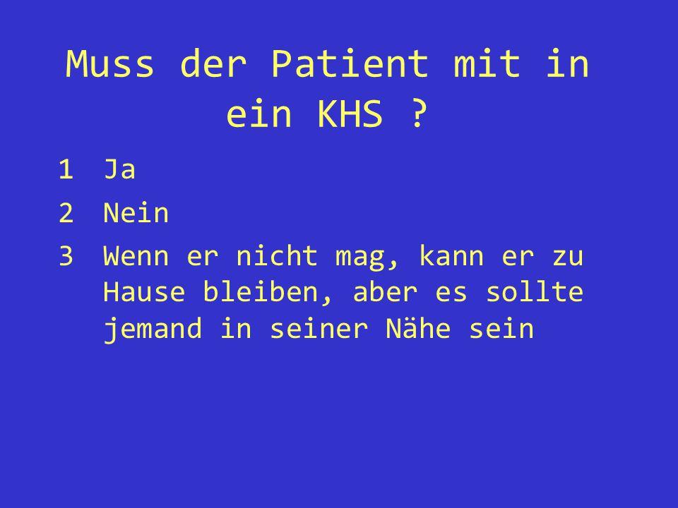 Muss der Patient mit in ein KHS .