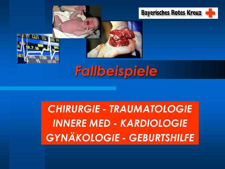 Fallbeispiele CHIRURGIE - TRAUMATOLOGIE INNERE MED - KARDIOLOGIE GYNÄKOLOGIE - GEBURTSHILFE
