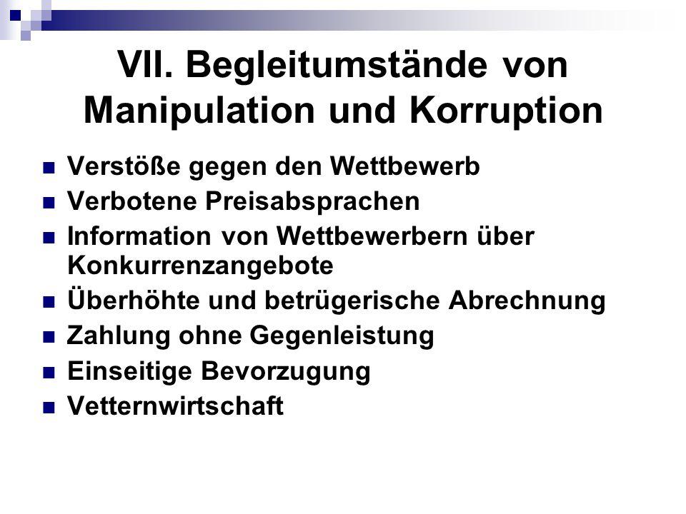 VII. Begleitumstände von Manipulation und Korruption Verstöße gegen den Wettbewerb Verbotene Preisabsprachen Information von Wettbewerbern über Konkur