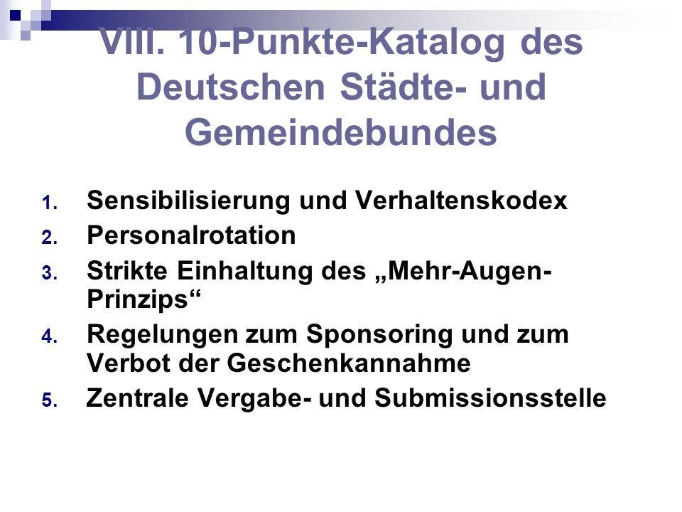 VIII. 10-Punkte-Katalog des Deutschen Städte- und Gemeindebundes 1. Sensibilisierung und Verhaltenskodex 2. Personalrotation 3. Strikte Einhaltung des