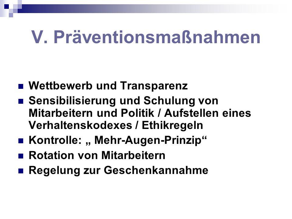 V. Präventionsmaßnahmen Wettbewerb und Transparenz Sensibilisierung und Schulung von Mitarbeitern und Politik / Aufstellen eines Verhaltenskodexes / E