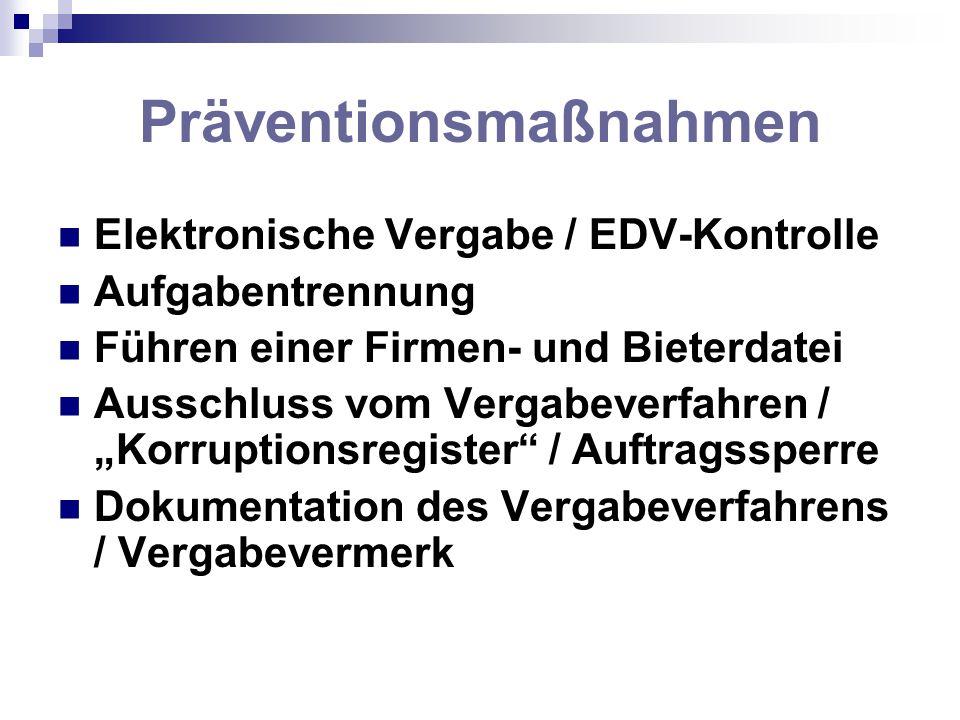 Präventionsmaßnahmen Elektronische Vergabe / EDV-Kontrolle Aufgabentrennung Führen einer Firmen- und Bieterdatei Ausschluss vom Vergabeverfahren / Kor