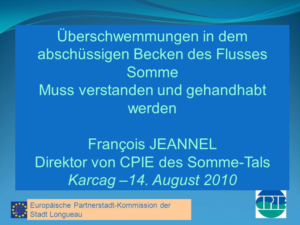 François JEANNEL Directeur du CPIE Vallée de Somme Karcag – 14 août 2010 Überschwemmungen in dem abschüssigen Becken des Flusses Somme Muss verstanden