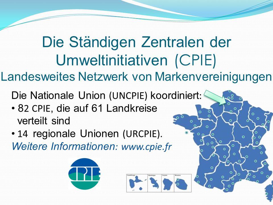 Die Ständigen Zentralen der Umweltinitiativen (CPIE) Landesweites Netzwerk von Markenvereinigungen Die Nationale Union (UNCPIE) koordiniert : 8 2 CPIE