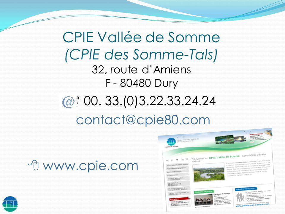 CPIE Vallée de Somme (CPIE des Somme-Tals) 32, route dAmiens F - 80480 Dury 00. 33.(0)3.22.33.24.24 contact@cpie80.com www.cpie.com