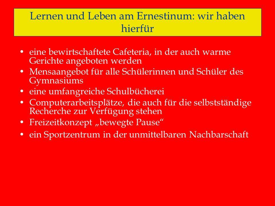 Lernen und Leben am Ernestinum: wir haben hierfür eine bewirtschaftete Cafeteria, in der auch warme Gerichte angeboten werden Mensaangebot für alle Sc