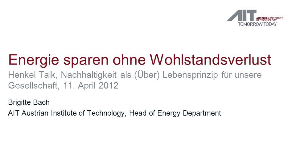 Henkel Talk, Nachhaltigkeit als (Über) Lebensprinzip für unsere Gesellschaft, 11. April 2012 Brigitte Bach AIT Austrian Institute of Technology, Head