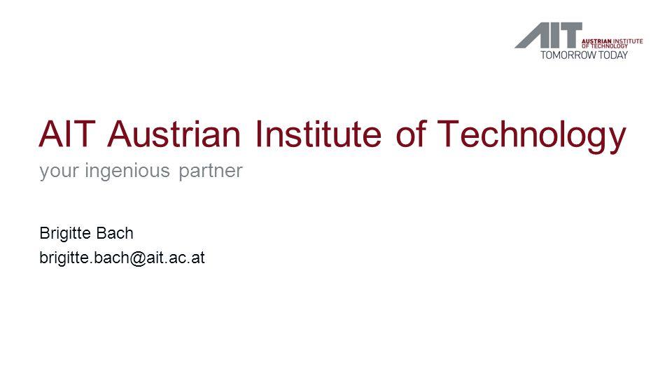 AIT Austrian Institute of Technology your ingenious partner Brigitte Bach brigitte.bach@ait.ac.at