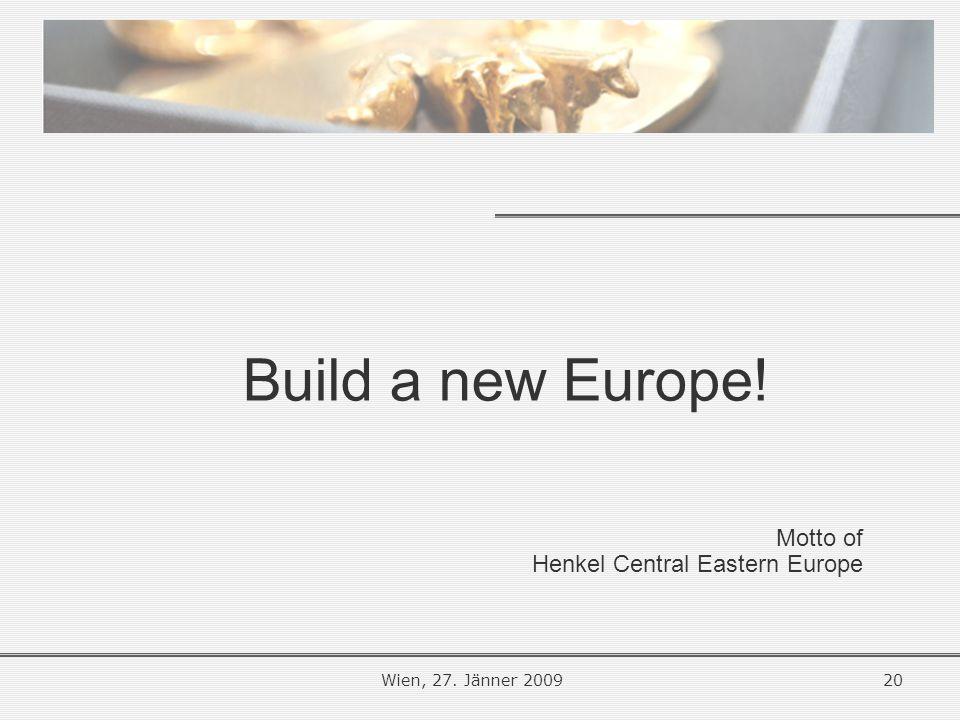 Wien, 27. Jänner 200920 Build a new Europe! Motto of Henkel Central Eastern Europe
