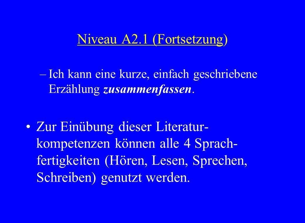 Niveau A2.1 (Fortsetzung) –Ich kann eine kurze, einfach geschriebene Erzählung zusammenfassen. Zur Einübung dieser Literatur- kompetenzen können alle