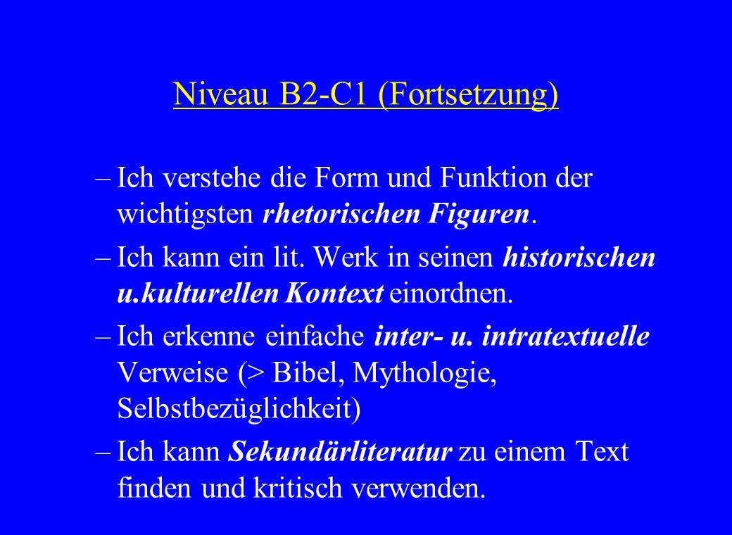 Niveau B2-C1 (Fortsetzung) –Ich verstehe die Form und Funktion der wichtigsten rhetorischen Figuren. –Ich kann ein lit. Werk in seinen historischen u.