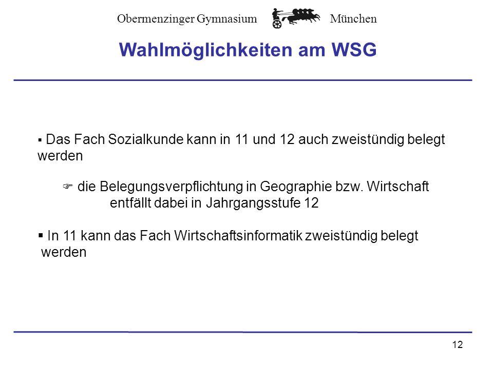 Obermenzinger GymnasiumMünchen 12 Wahlmöglichkeiten am WSG Das Fach Sozialkunde kann in 11 und 12 auch zweistündig belegt werden die Belegungsverpflichtung in Geographie bzw.